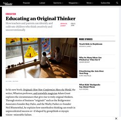 Adam Grant on How to Teach and Raise Children Who Are Original Thinkers