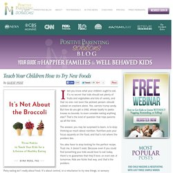 Teach Your Children How to Try New Foods - Positive Parenting Solutions