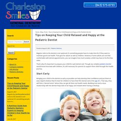 Tips on Keeping Your Child Relaxed and Happy at the Pediatric Dentist