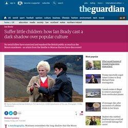 Suffer little children: how Ian Brady cast a dark shadow over popular culture