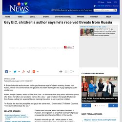 Gay B.C. children's author, Robert Joseph Greene, says he's received threats from Russia