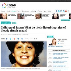 Children of Satan: What do their disturbing tales of bloody rituals mean?