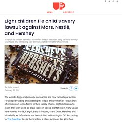 Eight children file child slavery lawsuit against Mars, Nestlé, and Hershey