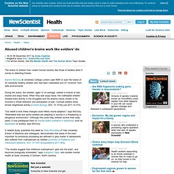 Abused children's brains work like soldiers' do - health - 06 December 2011