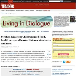 Stephen Krashen: Children need food, health care, and books. Not new standards and tests. - Living in Dialogue