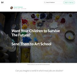 Want Your Children to Survive The Future? Send Them to Art School