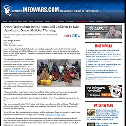 » Armed Troops Burn Down Homes, Kill Children To Evict Ugandans In Name Of Global Warming Alex Jones