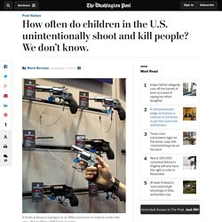 How often do children in the U.S. unintentionally shoot and kill people? We don't know.