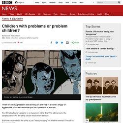 Children with problems or problem children?