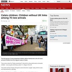 Calais children: Children without UK links among 70 new arrivals