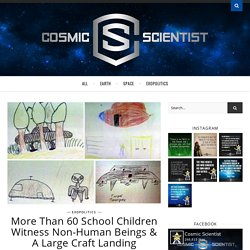 More Than 60 School Children Witness Non-Human Beings & A Large Craft Landing – Cosmic Scientist