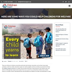 Here Are Some Ways You Could Help Childrens For Welfare