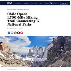 Chile Opens 1,700-Mile Route of Parks Hiking Trail in Patagonia