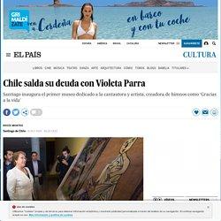 Chile salda su deuda con Violeta Parra