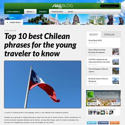 Top 10 best Chilean phrases for the young traveler to know