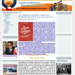 """""""EL COBRE ES CHILENO Y DEBE SER REFINADO EN CHILE"""" (Por Carlos Tomic E.)"""