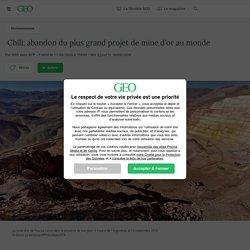 Chili: abandon du plus grand projet de mine d'or au monde Par GEO avec AFP - Publié le 17/09/2020 à 19h09 - Mis à jour le 18/09/2020