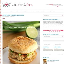 Chili Lime Chicken Burgers - Eat. Drink. Love.