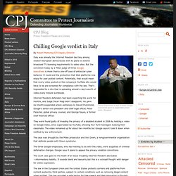 Chilling Google verdict in Italy - Blog - Committee to Protect J