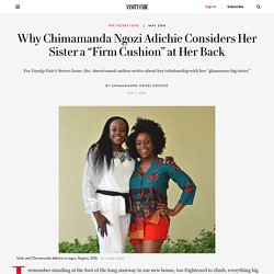 "Why Chimamanda Ngozi Adichie Considers Her Sister a ""Firm Cushion"" at"