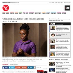 Chimamanda Adichie: 'Dark-skinned girls are never the babes' - Profiles - People