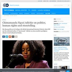 Chimamanda Ngozi Adichie on politics, human rights and storytelling