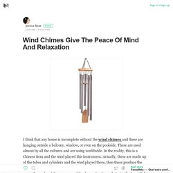 Wind Chimes Give The Peace Of Mind And Relaxation