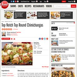 Top Notch Top Round Chimichangas Recipe : Guy Fieri