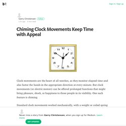 Chiming Clock Movements Keep Time with Appeal – Garry Christensen – Medium