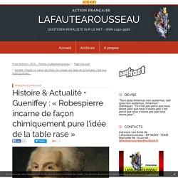 Gueniffey : « Robespierre incarne de façon chimiquement pure l'idée de la table rase » - LAFAUTEAROUSSEAU