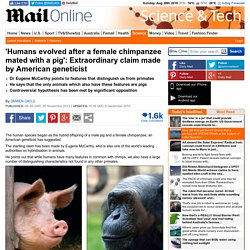'Humans evolved after a female chimpanzee mated with a pig': Extraordinary claim made by American geneticist