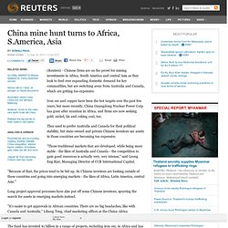 China mine hunt turns to Africa, S.America, Asia