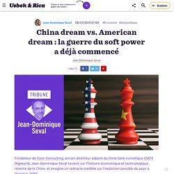 China dream vs. American dream : la guerre du soft power a commencé