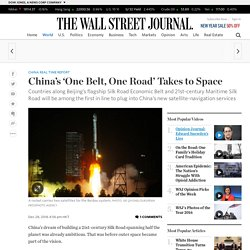 China's 'One Belt, One Road' Takes to Space - China Real Time Report