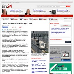 China boosts Africa aid by $12bn