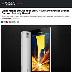 China Makes 50% Of Your Stuff. How Many Chinese Brands Can You Actually Name?