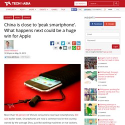 China is close to 'peak smartphone'. What happens next?