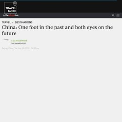 China: One foot in the past and both eyes on the future - Destinations