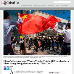 China's Government Wants You to Think All Mainlanders View Hong Kong the Same Way. They Don't.