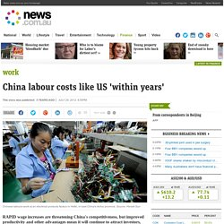 China labour costs like US 'within years'