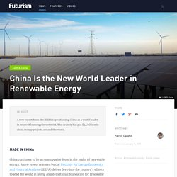 China Is the New World Leader in Renewable Energy