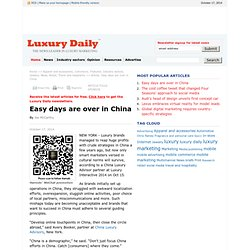 Easy days are over in China - Luxury Daily - Commerce
