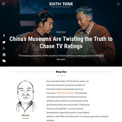 China's Museums Are Twisting the Truth to Chase TV Ratings
