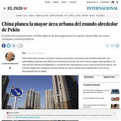 China planea la mayor área urbana del mundo alrededor de Pekín
