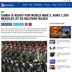 China Is Ready For World War 3, Aims 1,500 Missiles At US Military Bases
