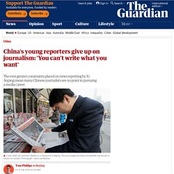 China's young reporters give up on journalism: 'You can't write what you want'