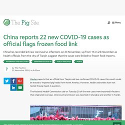 PIGSITE 25/11/20 China reports 22 new COVID-19 cases as official flags frozen food link