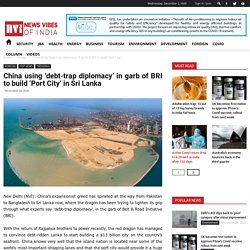 China using 'debt-trap diplomacy' in garb of BRI to build 'Port City' in Sri Lanka - News Vibes of India