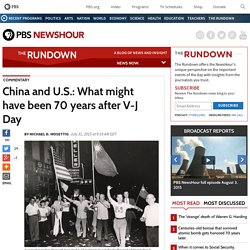 China and U.S.: What might have been 70 years after V-J Day