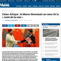 Chine-Afrique : le Maroc désormais au cœur de la « route de la soie »
